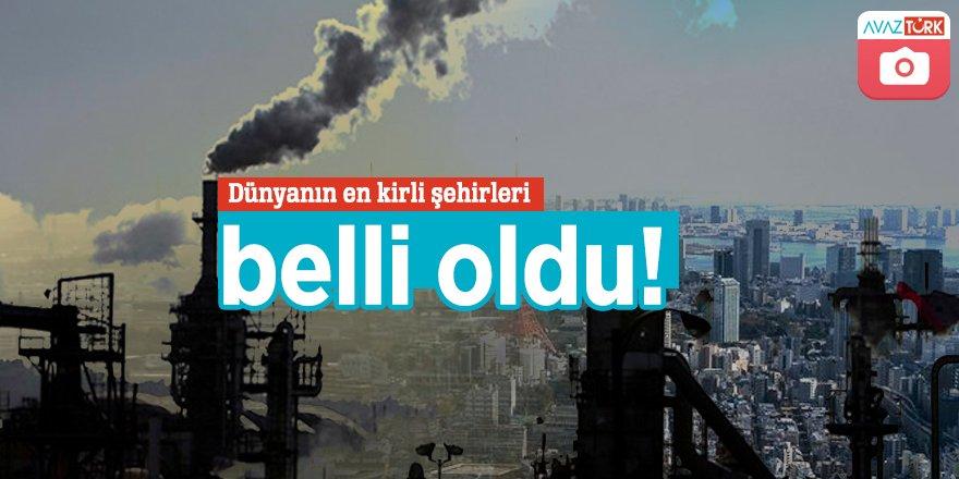 Dünyanın en kirli şehirleri belli oldu!