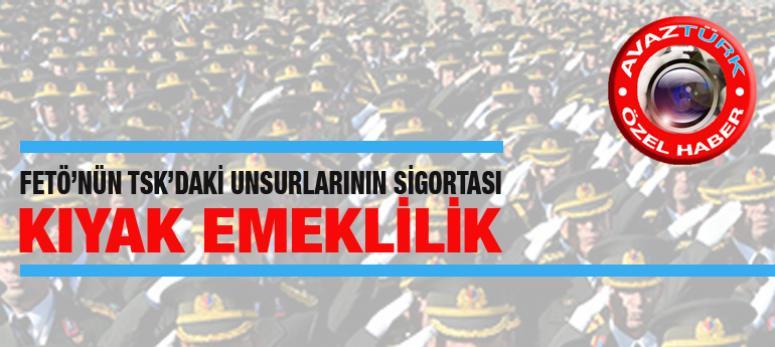TSK'daki FETÖ'cülerin sigortası: 'Kıyak Emeklilik' teklifi!