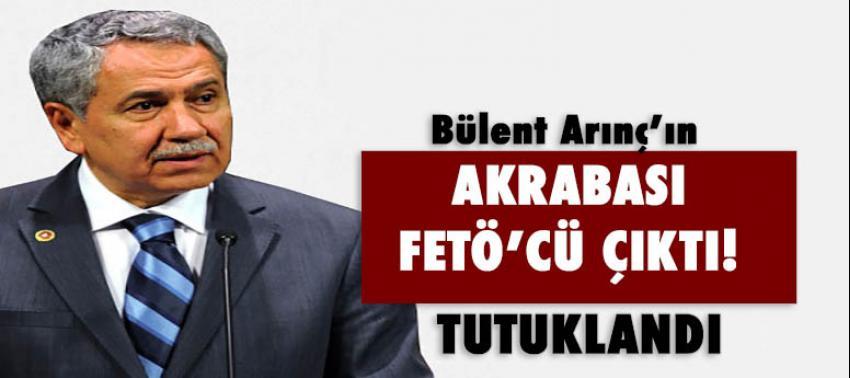 Arınç'ın akrabasına FETÖ'den tutuklama!