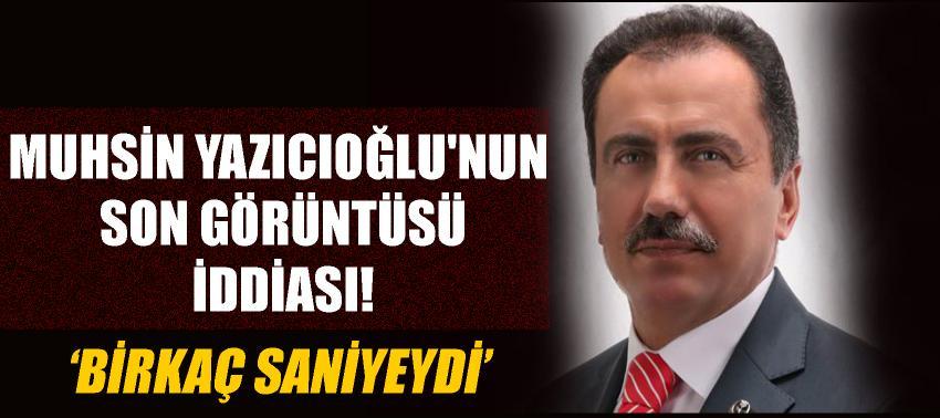 Muhsin Yazıcıoğlu'nun 'son görüntüsü' kimin elinde?