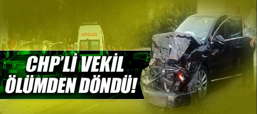 CHP Aydın Milletvekili ölümden döndü!