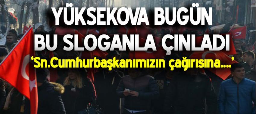 Yüksekova bugün bu sloganla çınladı