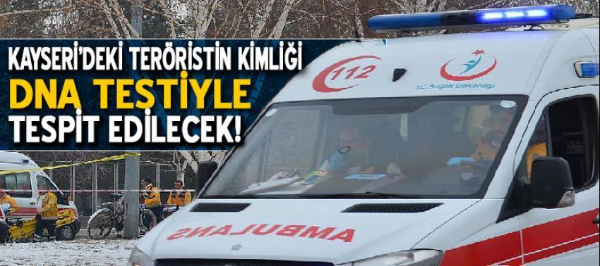 Kayseri'deki teröristin kimliği DNA testiyle netleşecek
