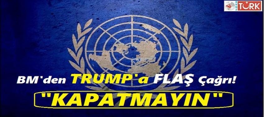 BM'den Trump'a Flaş Çağrı: 'Kapatmayın'