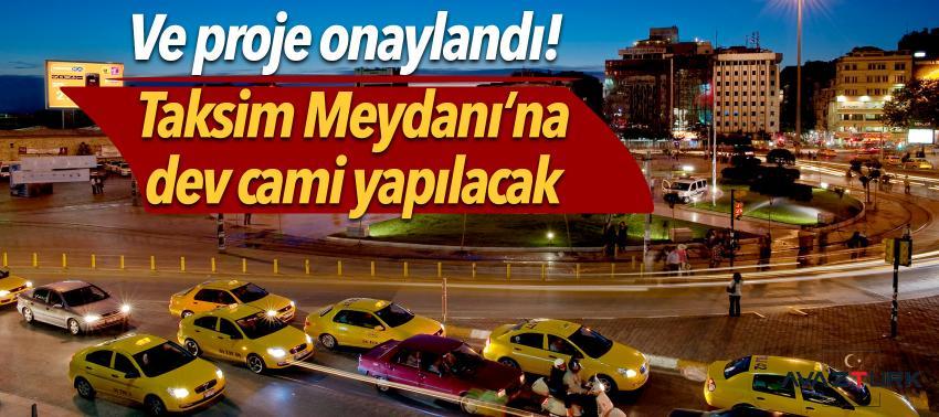 Taksim Meydanı'na dev cami yapılacak