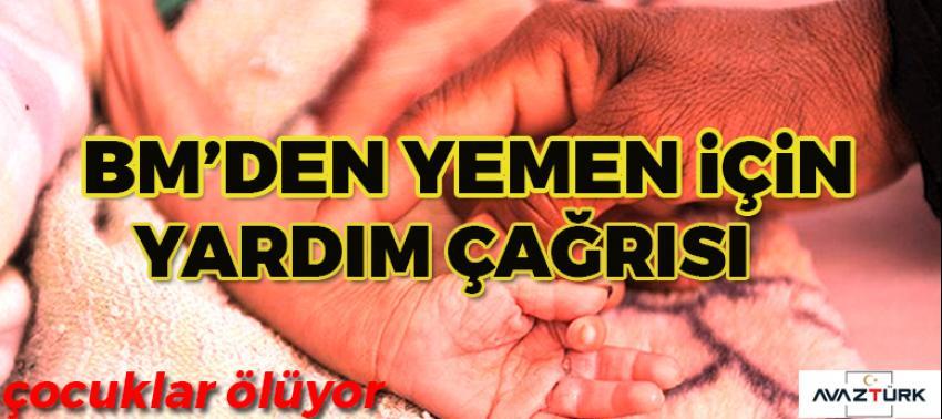 BM'den Yemen için yardım çağrısı!