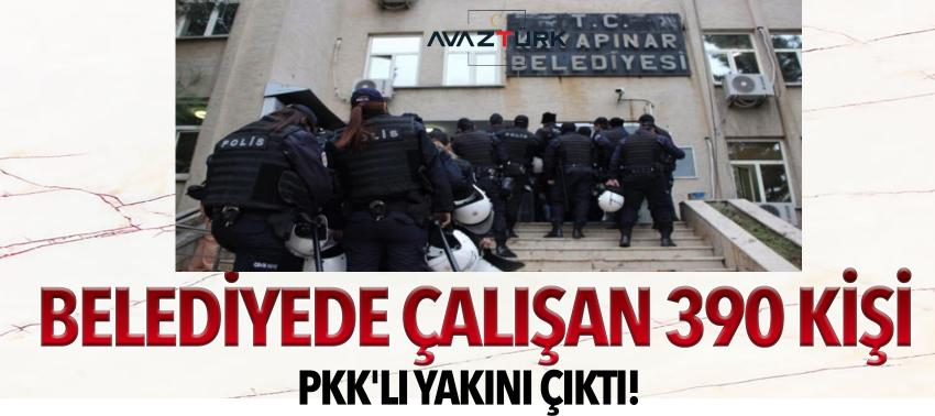 Belediyede çalışan 390 kişi PKK'lı yakını çıktı!