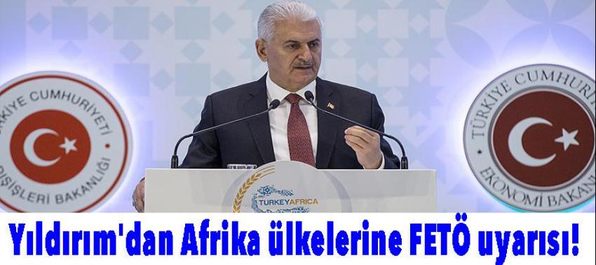 Yıldırım'dan Afrika ülkelerine FETÖ uyarısı!