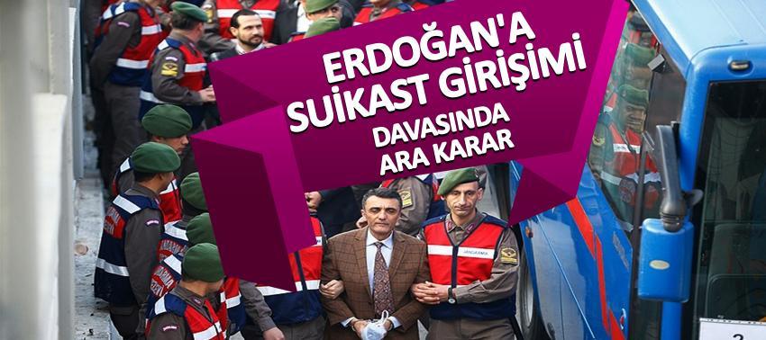 Erdoğan'a suikast girişim davasında ara karar