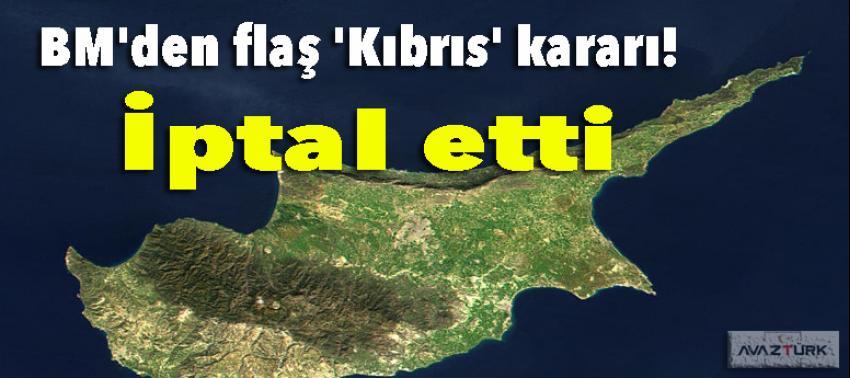 BM'den flaş 'Kıbrıs' kararı! İptal etti