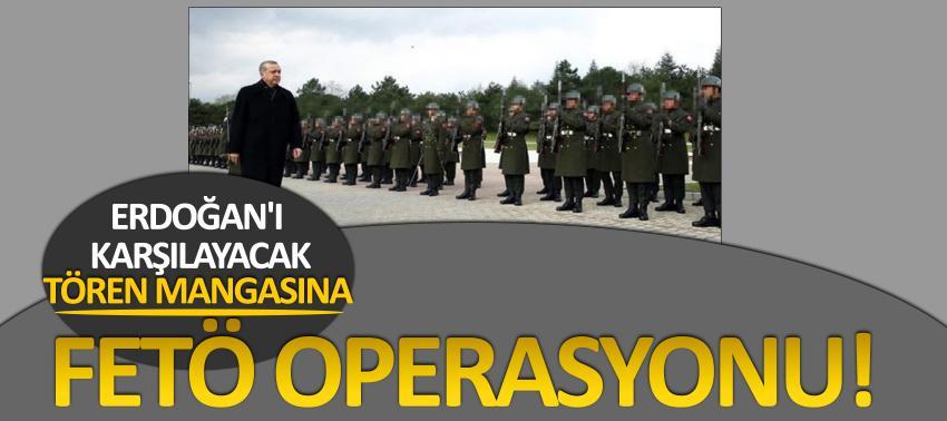 Erdoğan'ı karşılayacak tören mangasına FETÖ operasyonu!