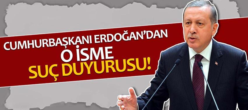 Cumhurbaşkanı Erdoğan'dan o isime suç duyurusu!