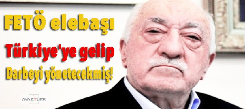 FETÖ elebaşı Türkiye'ye gelip darbeyi yönetecekmiş!