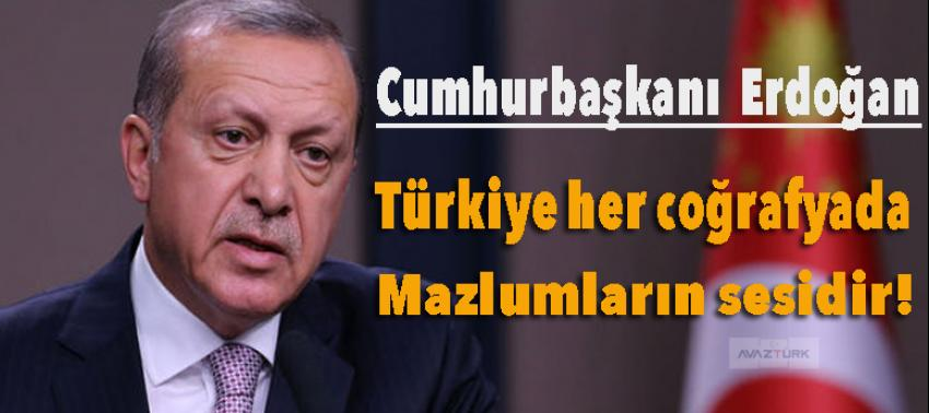 Erdoğan: Türkiye her coğrafyada mazlumların sesidir