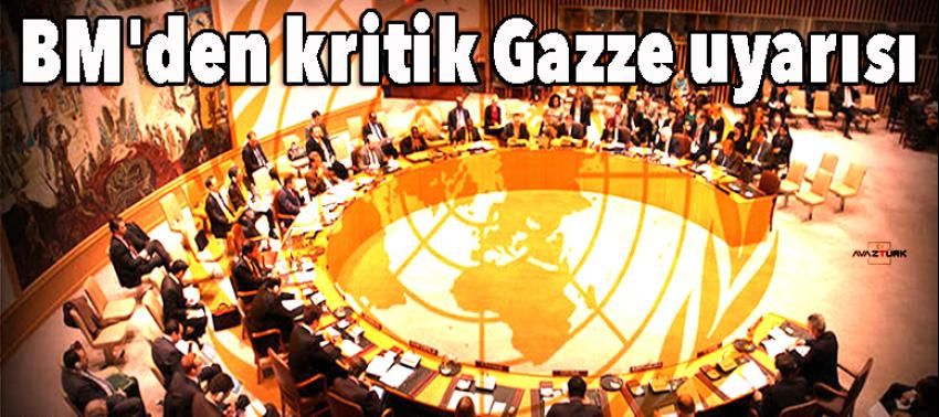 BM'den kritik Gazze uyarısı!