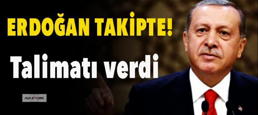 Erdoğan takipte! Talimatı verdi