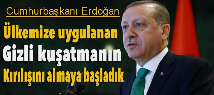 Erdoğan: Ülkemize uygulanan gizli...