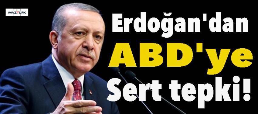 Erdoğan'dan ABD'ye sert tepki!