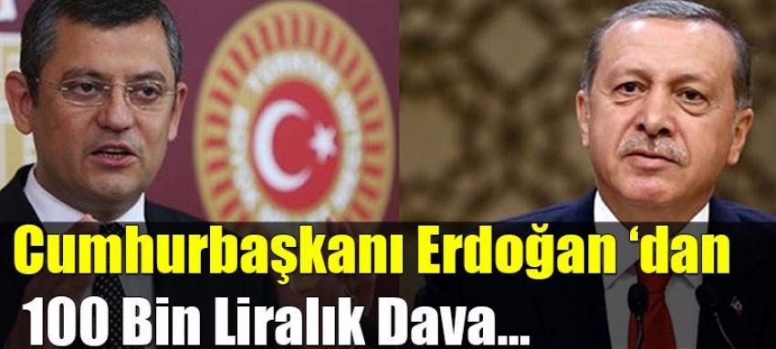Cumhurbaşkanı Erdoğan'dan CHP'li Özel'e 100 bin liralık dava