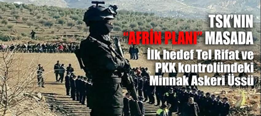 Ve Afrin operasyonu için plan masada!