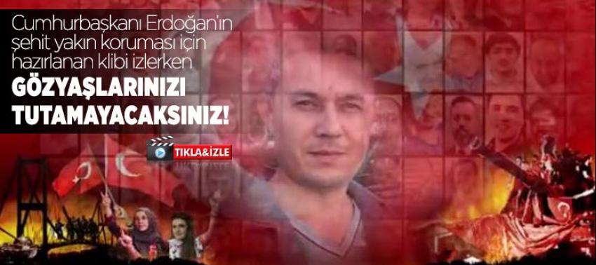 Cumhurbaşkanı yakın koruması Şehit Mehmet Çetin hazırlanan klip izleyenleri duygulandırdı