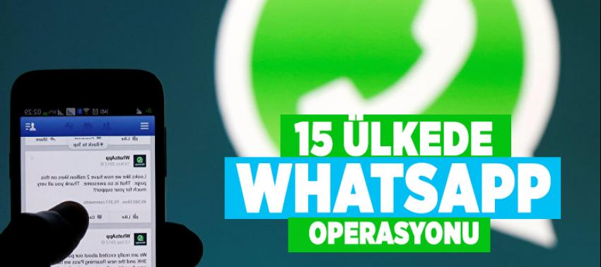 15 ülkede WhatsApp operasyonu düzenlendi