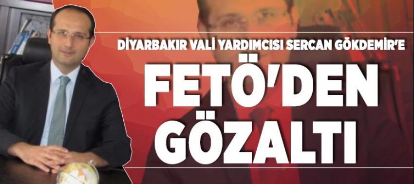 Diyarbakır Vali Yardımcısı Sercan Gökdemir'e FETÖ'den gözaltı
