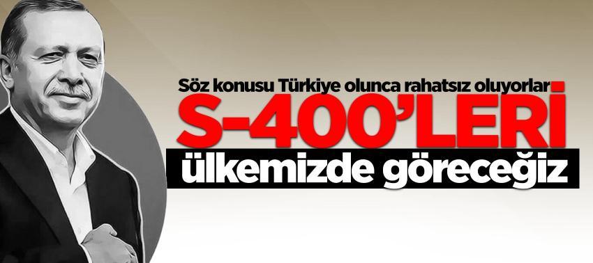 Erdoğan: S-400'leri ülkemizde göreceğiz