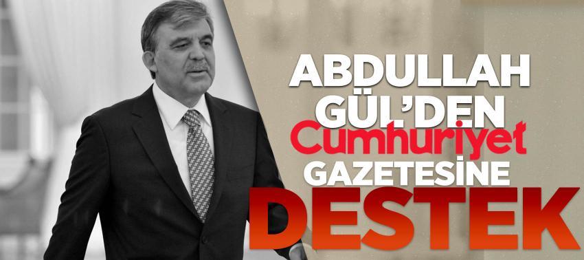 Abdullah Gül'den Cumhuriyet gazetesine destek