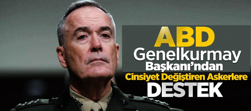 ABD Genelkurmay Başkanı'ndan Cinsiyet Değiştiren Askerlere Destek