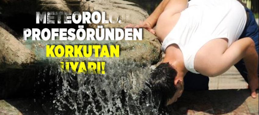 Prof. Kadıoğlu'ndan korkutan sıcaklık uyarısı!