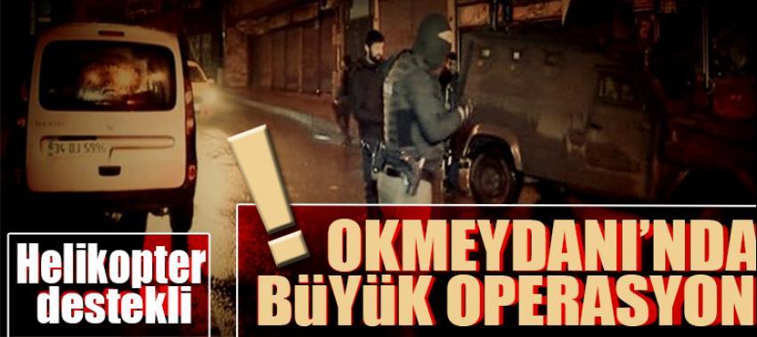 Okmeydanı'nda helikopter destekli operasyon!