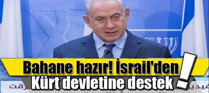Bahane hazır! İsrail'den Kürt devletine destek