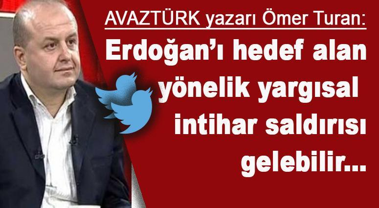 Ömer Turan: Erdoğan'a yönelik yargısal intihar saldırısı gelebilir