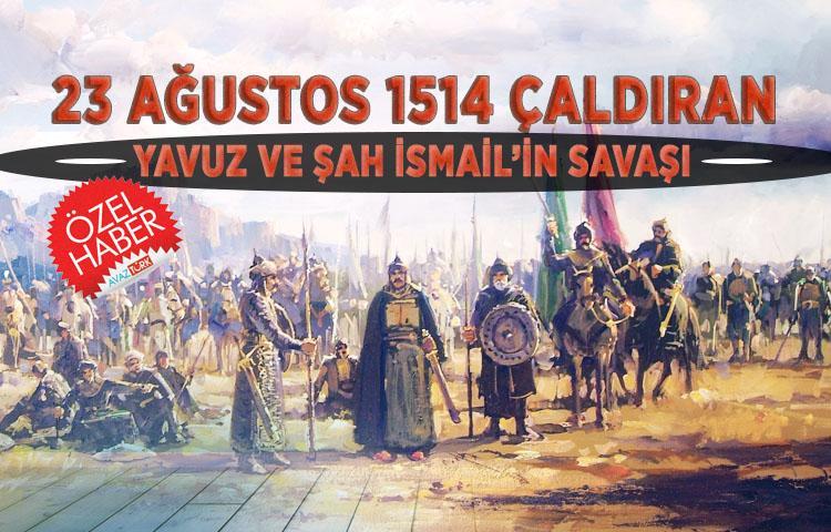 1514 Çaldıran: 'Yavuz ve Şah İsmail'in savaşı'