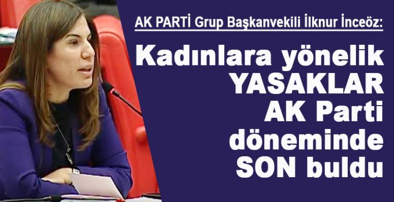 İlknur İnceöz: 'Kadınlara uygulanan yasaklar AK Parti ile son buldu'