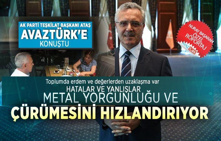 AK Parti Teşkilat Başkanı Ataş AVAZTÜRK'e konuştu