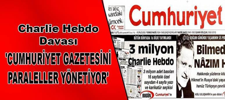 'Cumhuriyet gazetesini paraleller yönetiyor'