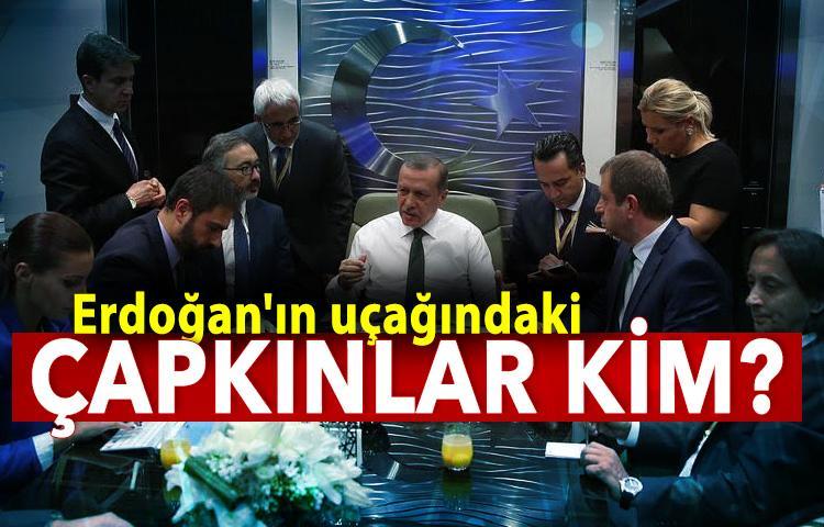 Erdoğan'ın uçağındaki çapkınlar kim?
