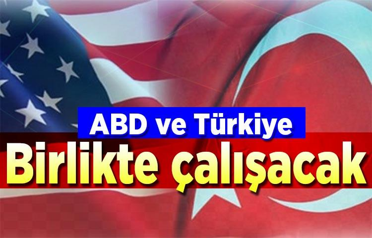 ABD ve Türkiye birlikte çalışacak