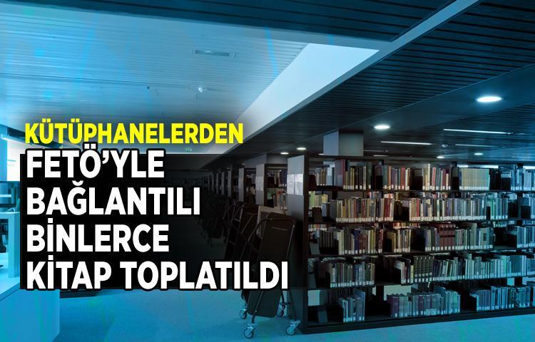 Kütüphanelerden FETÖ'yle bağlantılı binlerce kitap toplatıldı