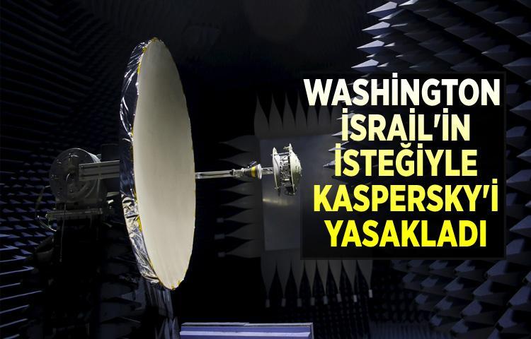 'Washington, İsrail'in isteğiyle Kaspersky'i yasakladı'