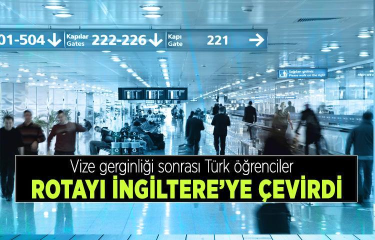 Vize gerginliği sonrası Türk öğrenciler rotayı İngiltere'ye çevirdi