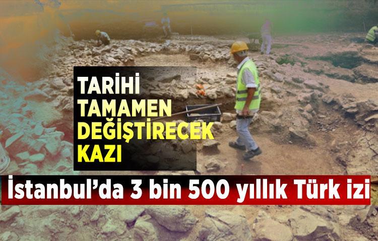 Tarihi tamamen değiştirecek kazı: İstanbul'da 3 bin 500 yıllık Türk izi