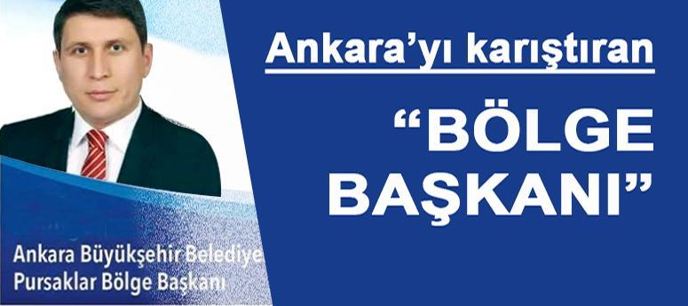 Ankara'yı karıştıran 'BÖLGE BAŞKANI'