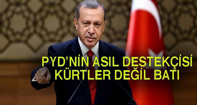 Erdoğan: ''PYD'nin asıl destekçisi kürtler değil batı''