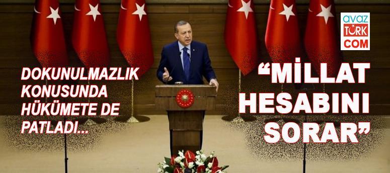 Dokunulmazlık konusunda Erdoğan sonunda hükümete de patladı!