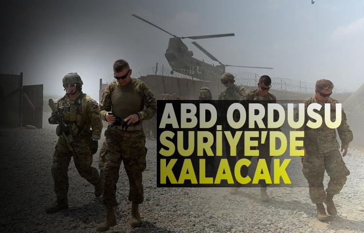 Flaş açıklama:'ABD ordusu Suriye'de kalacak'