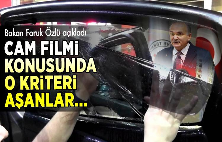 Bakan Faruk Özlü: Cam filmi konusunda o kriteri aşanlar...