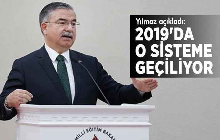 MEB Bakanı Yılmaz açıkladı: 2019'da o sisteme geçiliyor